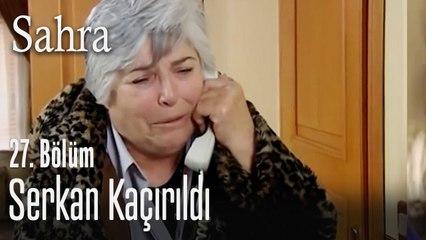 Serkan kaçırıldı - Sahra 27. Bölüm
