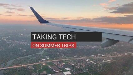 Taking Tech On Summer Trips