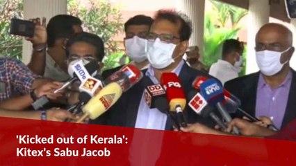 """Sad to leave Kerala, I have been kicked out,"" Kitex chairman Sabu"