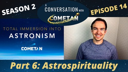 A Conversation with Cometan | Season 2 Episode 14 | Total Immersion into Astronism: Prismatics & Astroncy