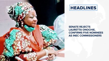 Senate rejects Lauretta Onochie, confirms five nominees as INEC commissioners and more