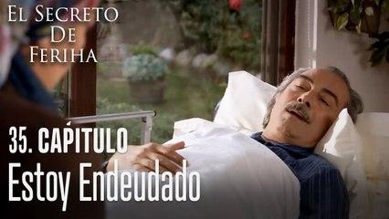 Estoy endeudado - El Secreto De Feriha Capítulo 35 En Español