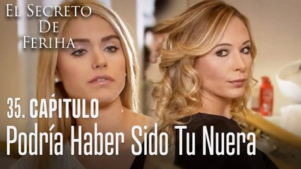 Podría haber sido tu nuera - El Secreto De Feriha Capítulo 35 En Español