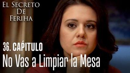No vas a limpiar la mesa - El Secreto De Feriha Capítulo 36 En Español