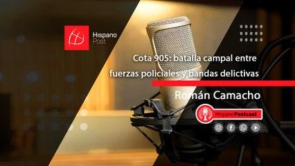HispanoPostCast Román Camacho, Cota 905: batalla campal entre fuerzas policiales y bandas delictivas