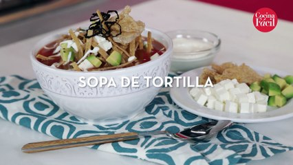 Sopa de tortilla ¡deliciosa y sencilla de preparar! | Cocina Fácil