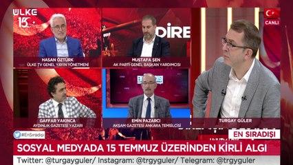 En Sıradışı - Turgay Güler   Hasan Öztürk   Mustafa Şen   Emin Pazarcı   Gaffar Yakınca   15 Temmuz 2021