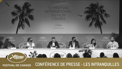 LES INTRANQUILLES - CONFERENCE DE PRESSE - CANNES 2021 - VF