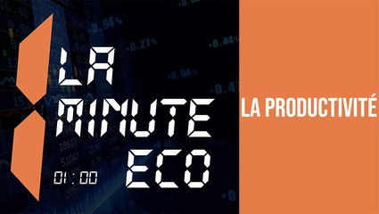 La minute Éco: La productivité