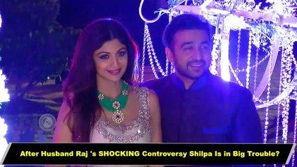 Raj Kundra s SHOCKING Controversy Might Put Shilpa Shetty In Big Trouble