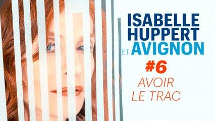 Isabelle Huppert & Avignon #6 : Avoir le Trac
