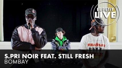 S.Pri Noir Feat. Still Fresh - Bombay   Le Petit Live