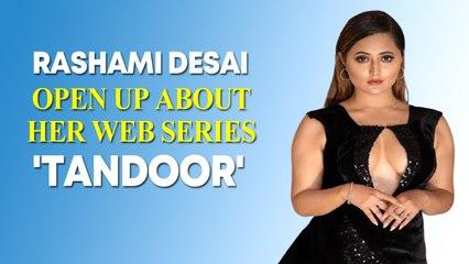 Rashami Desai on Tandoor:  I was blown away by the script