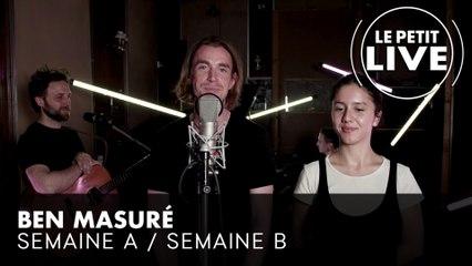 Ben Masuré - Semaine A / Semaine B   LE PETIT LIVE