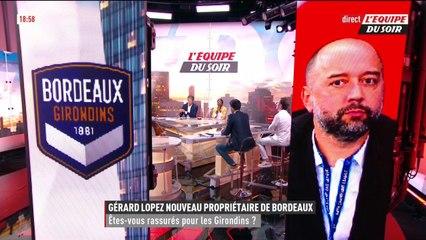 Gérard Lopez nouveau propriétaire de Bordeaux, êtes-vous rassurés pour les Girondins ? - L'Équipe du Soir - extrait
