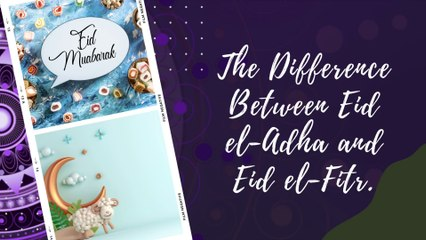 The Difference Between Eid el-Adha and Eid el-Fitr