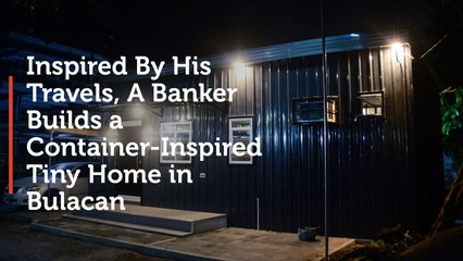 Inspired By His Travels, A Banker Builds a Container Inspired Tiny Home in Bulacan
