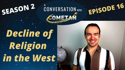 A Conversation with Cometan | Season 2 Episode 16 | Thoughts on the Decline of Religion in the West