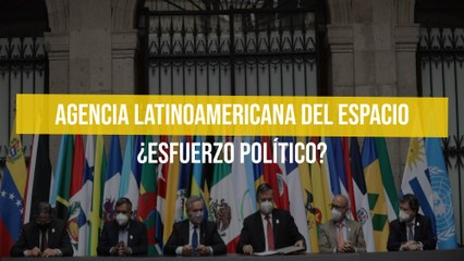 Agencia Latinoamericana del Espacio ¿Esfuerzo político?