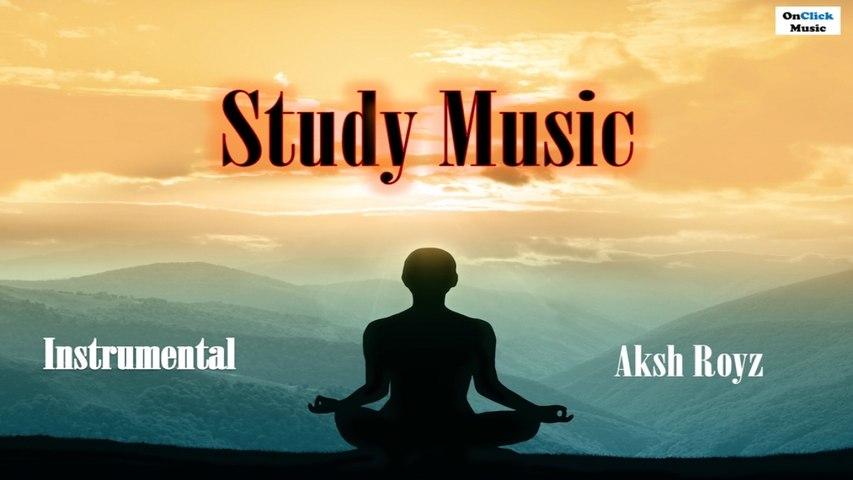 Study Music - Aksh Royz | Mediatation for The Mind & The Soul
