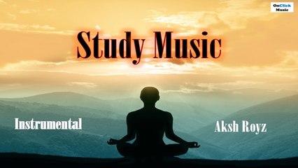 Study Music - Aksh Royz   Mediatation for The Mind & The Soul