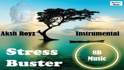 Stress Buster 8D Music - Aksh Royz | Mediatation for The Mind & The Soul