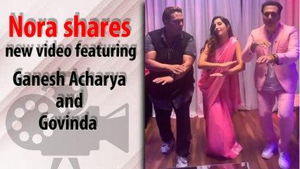 Nora Fatehi shares new video featuring Ganesh Acharya and Govinda