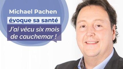 """Michael Pachen évoque ses problèmes de santé : """"J'ai vécu 6 mois de cauchemar !"""""""