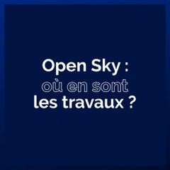 Où en sont les travaux d'Open Sky ?