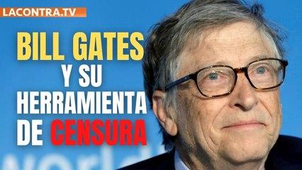 """Bill Gates crea una herramienta para censurar la """"desinformación"""" en Internet"""