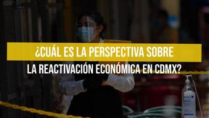 ¿Cuál es la perspectiva sobre la reactivación económica en CDMX?