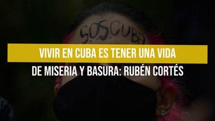 Vivir en Cuba es tener una vida de miseria y basura: Rubén Cortés