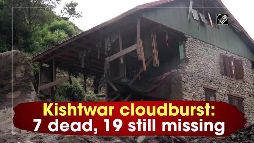 Kishtwar cloudburst: 7 dead, 19 still missing