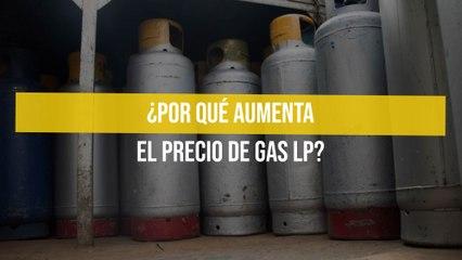 ¿Por qué aumenta el precio de gas LP?