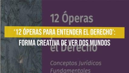 '12 óperas para entender el derecho': Forma creativa de ver dos mundos