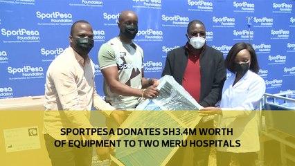 Sportpesa donates Sh.3.4 million worth of equipment to two Meru Hospitals
