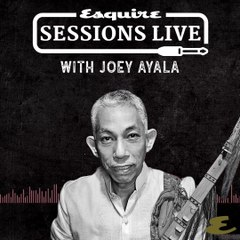 Joey Ayala | Esquire Sessions Live Full Podcast | Episode 1