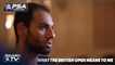 Mohamed ElShorbagy - What the British Open Means to Me
