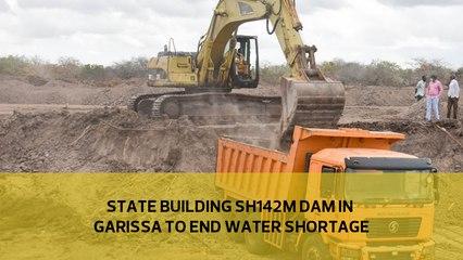 State building Sh142m dam in Garissa to end water shortage