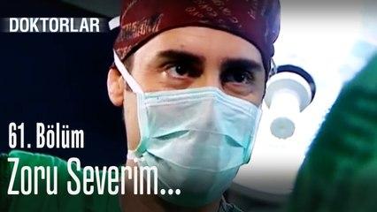 Zoru severim - Doktorlar 61. Bölüm