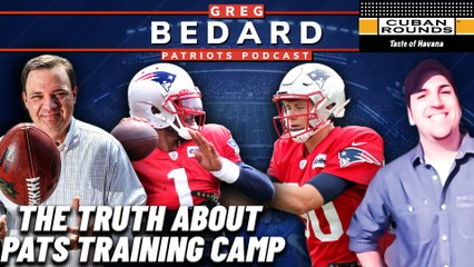 The Truth About Patriots Training Camp | Greg Bedard Patriots Podcast