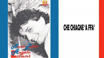 Angelo Zitani - Che chiagne 'a ffà
