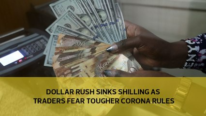 Dollar rush sinks Shilling as traders fear tougher corona rules