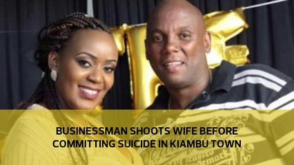 Businessman shoots wife dead before committing suicide in Kiambu town