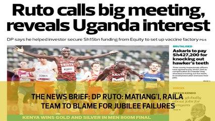 The News Brief : Ruto - Matiang'i, Raila team to blame for Jubilee failures