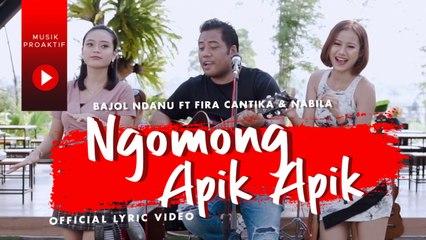 Bajol Ndanu Ft. Fira Cantika & Nabila - Ngomong Apik Apik (Official Lyric Video)