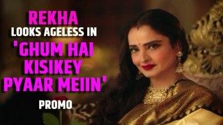 Rekha looks ageless in 'Ghum Hai Kisikey Pyaar Meiin' promo