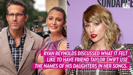 Ryan Reynolds Reacts to Taylor Swift Using the Names of His Daughters in Her Music