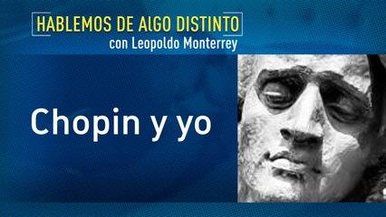 Hablemos de algo distinto:  Chopin y yo con Leopoldo Monterrey