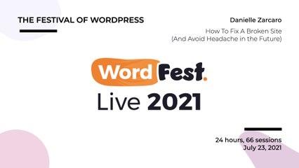 WordFest Live - Danielle Zarcaro - How To Fix A Broken Site (And Avoid Headache in the Future)